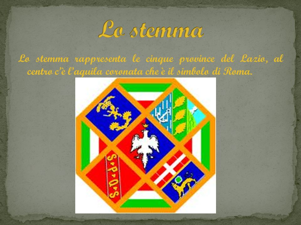 Lo stemmaLo stemma rappresenta le cinque province del Lazio, al centro c'è l'aquila coronata che è il simbolo di Roma.