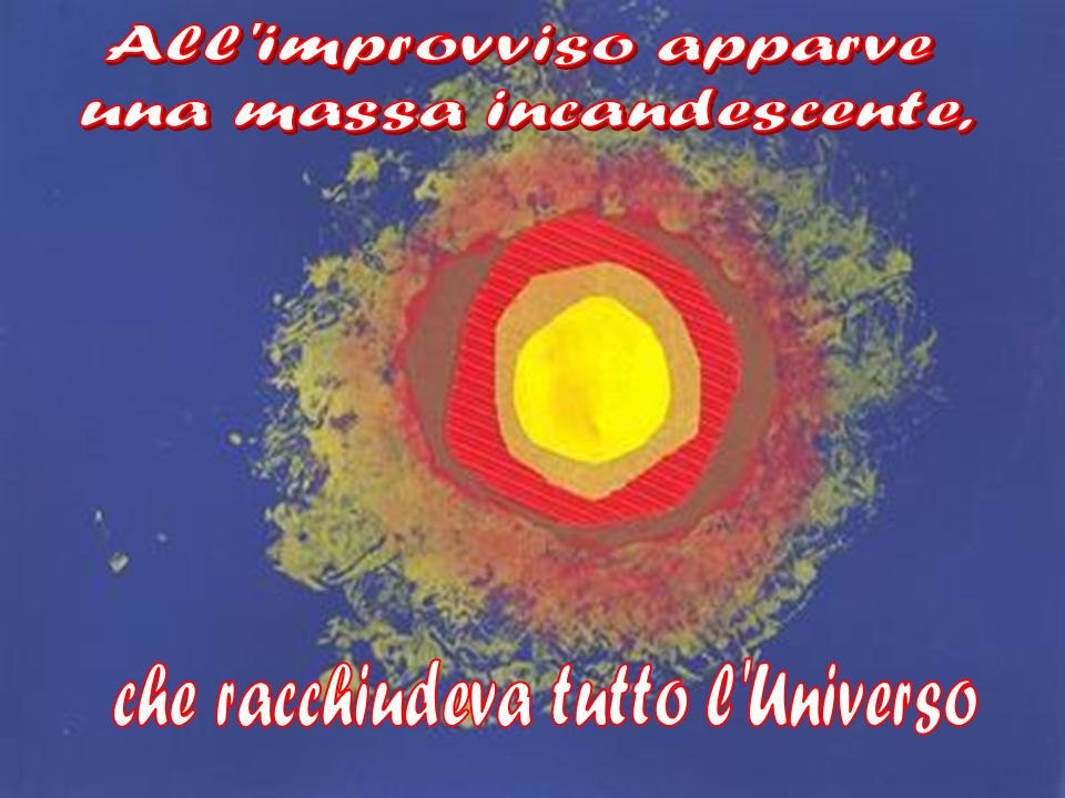 All improvviso apparve una massa incandescente,