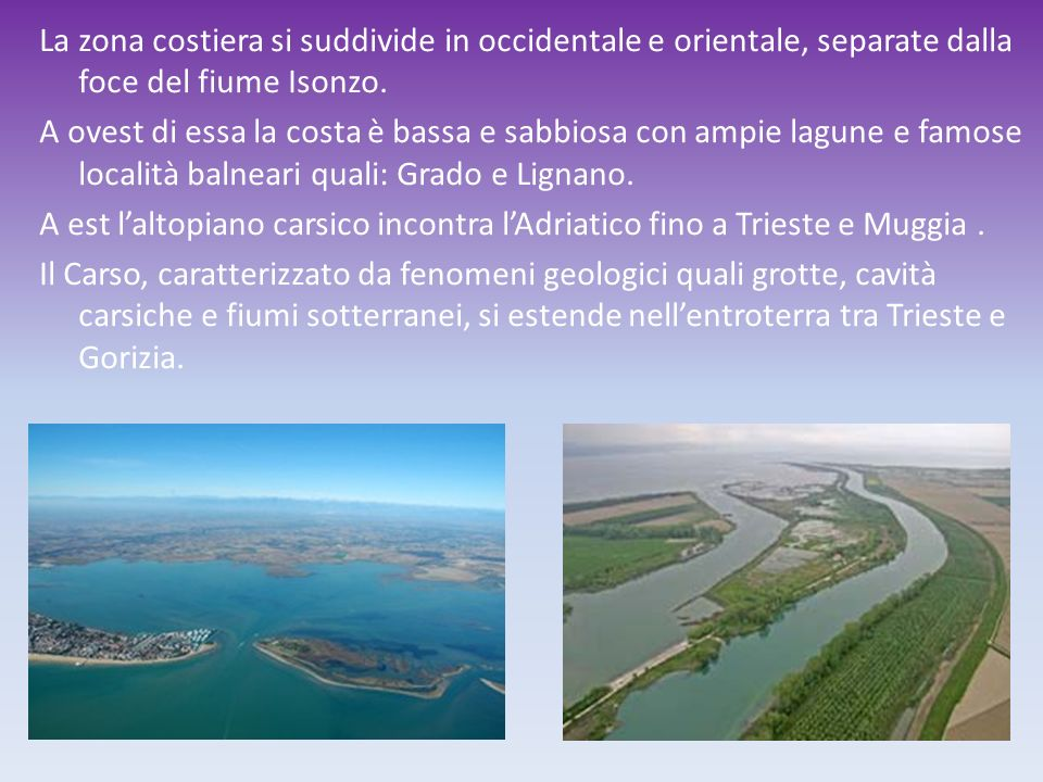 La zona costiera si suddivide in occidentale e orientale, separate dalla foce del fiume Isonzo.