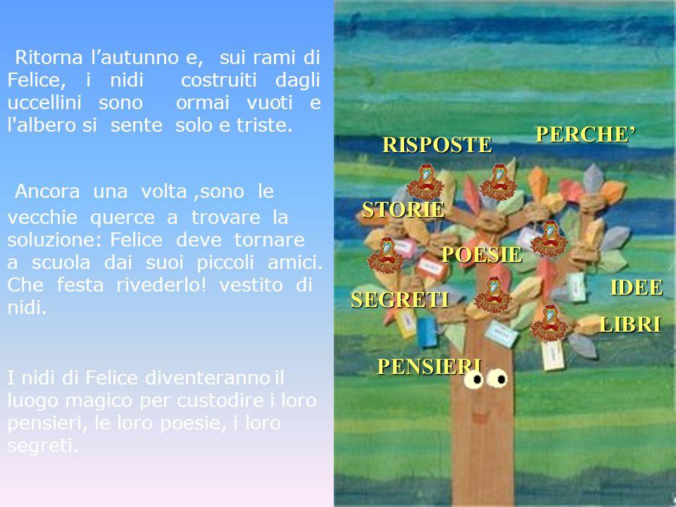 Ritorna l'autunno e, sui rami di Felice, i nidi costruiti dagli uccellini sono ormai vuoti e l albero si sente solo e triste.
