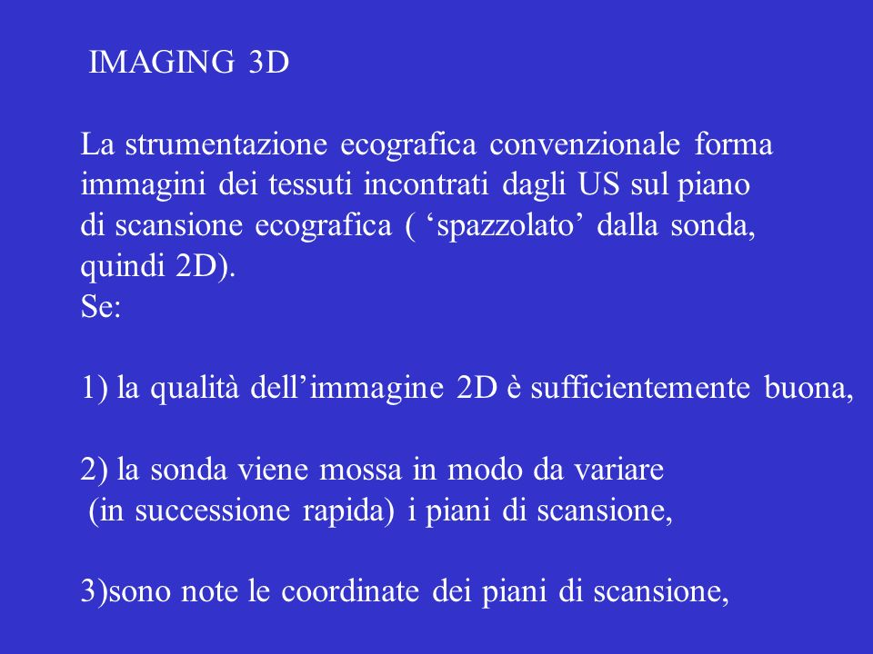 IMAGING 3D La strumentazione ecografica convenzionale forma. immagini dei tessuti incontrati dagli US sul piano.