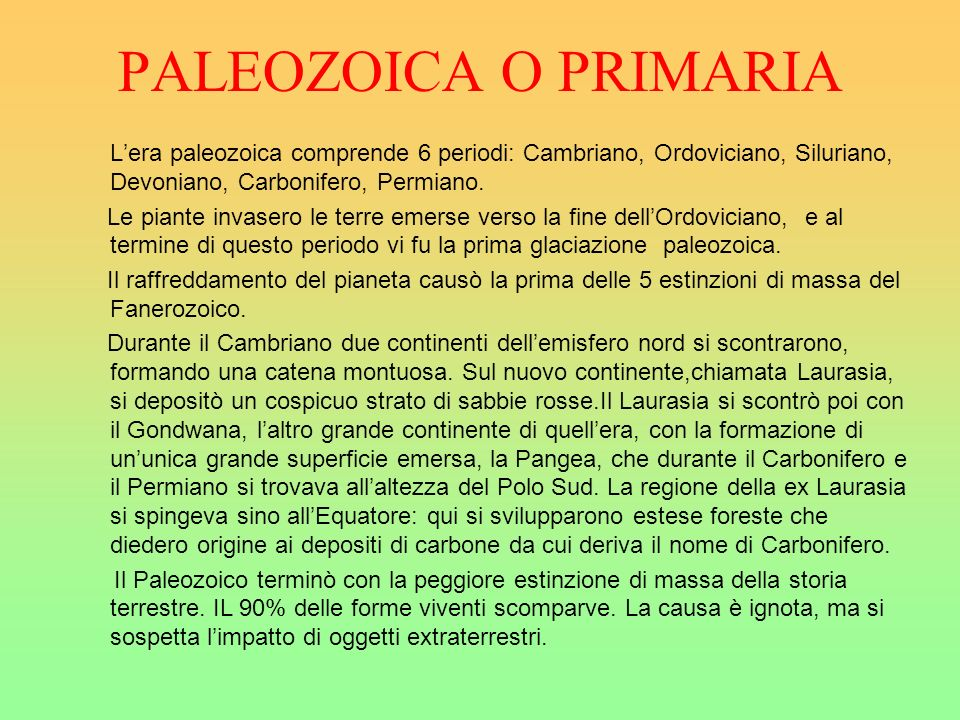 PALEOZOICA O PRIMARIA L'era paleozoica comprende 6 periodi: Cambriano, Ordoviciano, Siluriano, Devoniano, Carbonifero, Permiano.