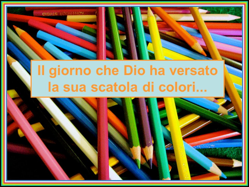 Il giorno che Dio ha versato la sua scatola di colori...