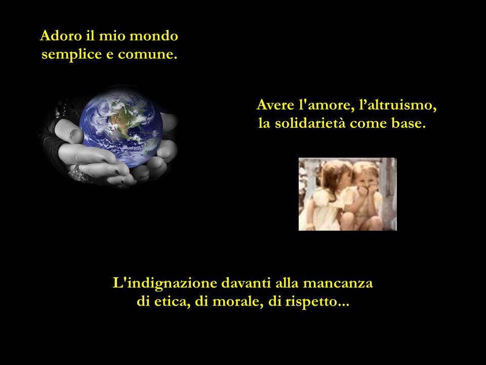 Avere l amore, l'altruismo, la solidarietà come base.