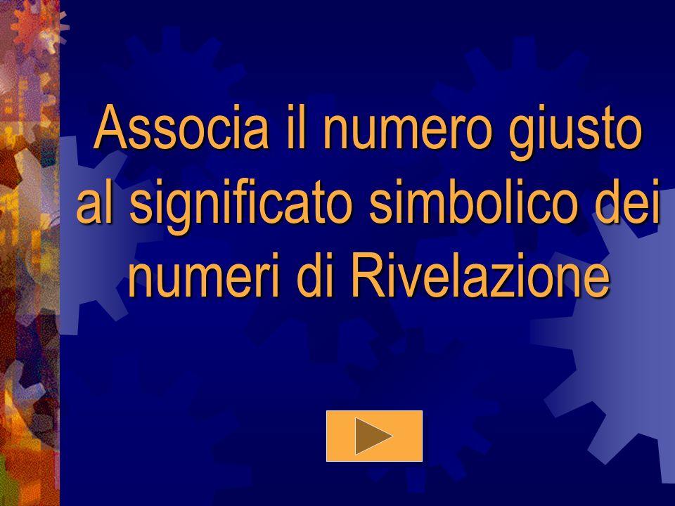 Associa il numero giusto al significato simbolico dei numeri di Rivelazione