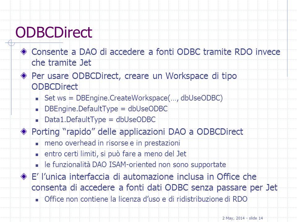 ODBCDirect Consente a DAO di accedere a fonti ODBC tramite RDO invece che tramite Jet. Per usare ODBCDirect, creare un Workspace di tipo ODBCDirect.