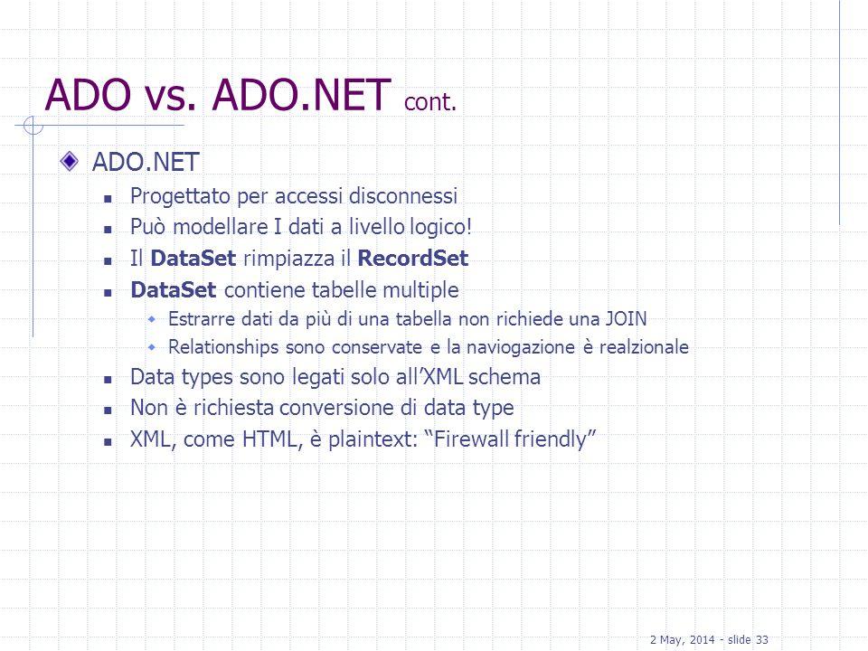 ADO vs. ADO.NET cont. ADO.NET Progettato per accessi disconnessi