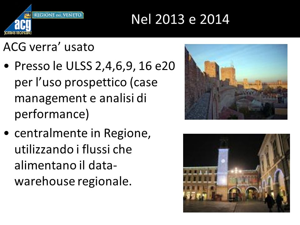 Nel 2013 e 2014 ACG verra' usato. Presso le ULSS 2,4,6,9, 16 e20 per l'uso prospettico (case management e analisi di performance)