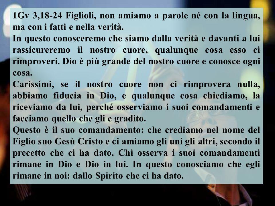 1Gv 3,18-24 Figlioli, non amiamo a parole né con la lingua, ma con i fatti e nella verità.