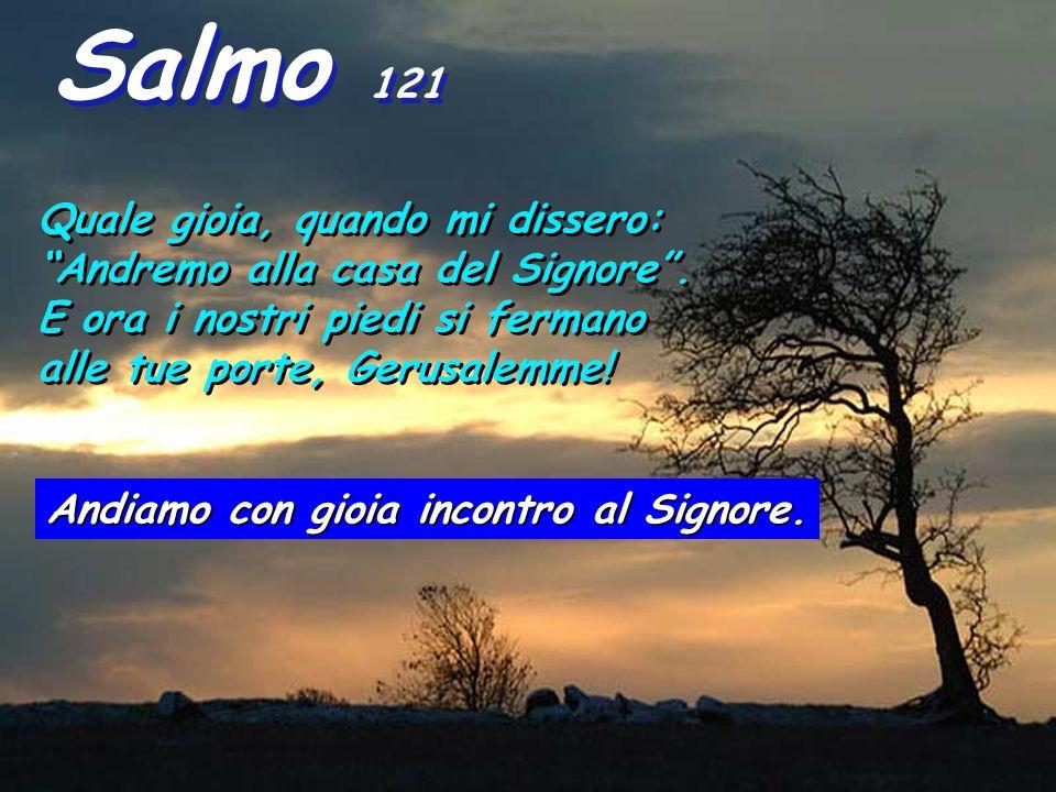 Salmo 121 Quale gioia, quando mi dissero:
