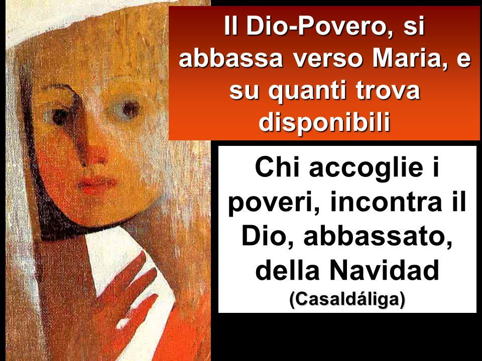 Il Dio-Povero, si abbassa verso Maria, e su quanti trova disponibili