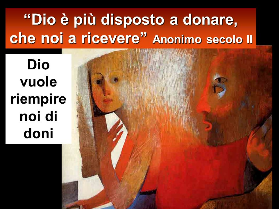 Dio è più disposto a donare, che noi a ricevere Anonimo secolo II