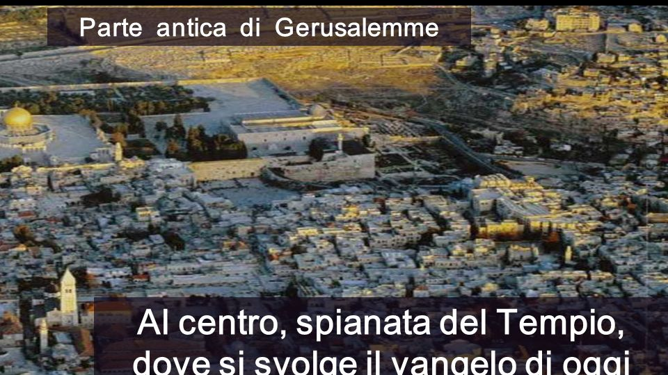 Al centro, spianata del Tempio, dove si svolge il vangelo di oggi