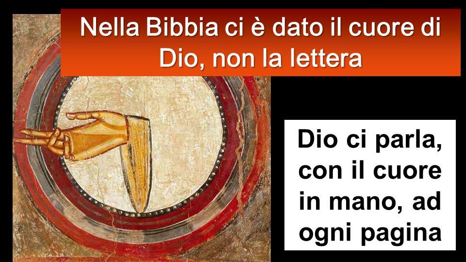Nella Bibbia ci è dato il cuore di Dio, non la lettera
