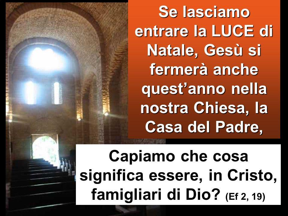 Se lasciamo entrare la LUCE di Natale, Gesù si fermerà anche quest'anno nella nostra Chiesa, la Casa del Padre,