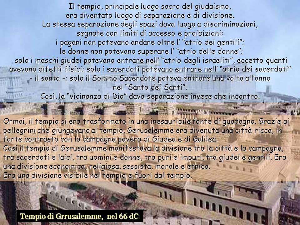 Il tempio, principale luogo sacro del giudaismo, era diventato luogo di separazione e di divisione.