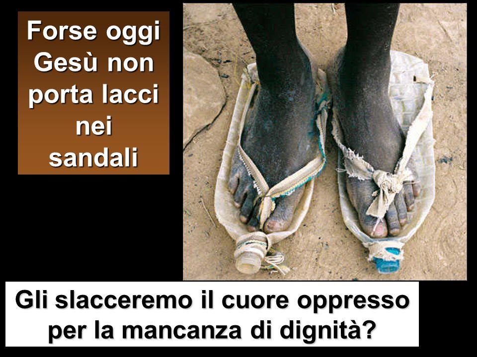 Forse oggi Gesù non porta lacci nei sandali