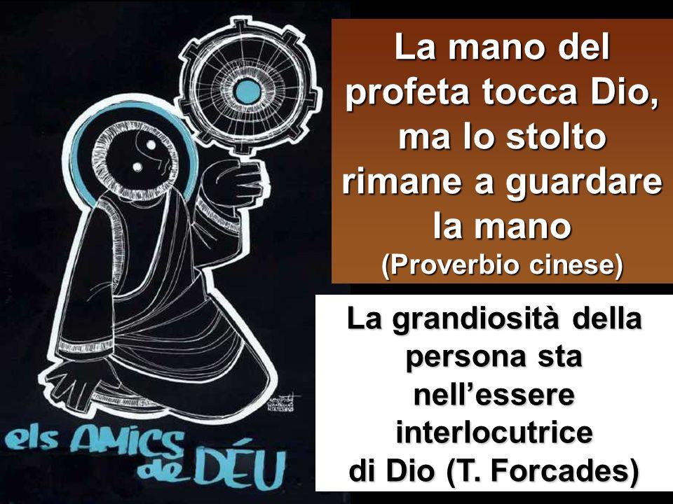 La mano del profeta tocca Dio, ma lo stolto rimane a guardare la mano (Proverbio cinese)