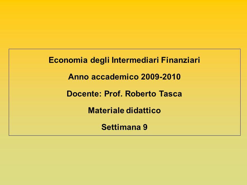 Economia degli Intermediari Finanziari Docente: Prof. Roberto Tasca