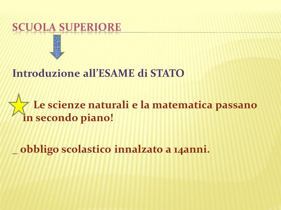 scuola superiore Introduzione all'ESAME di STATO. Le scienze naturali e la matematica passano in secondo piano!