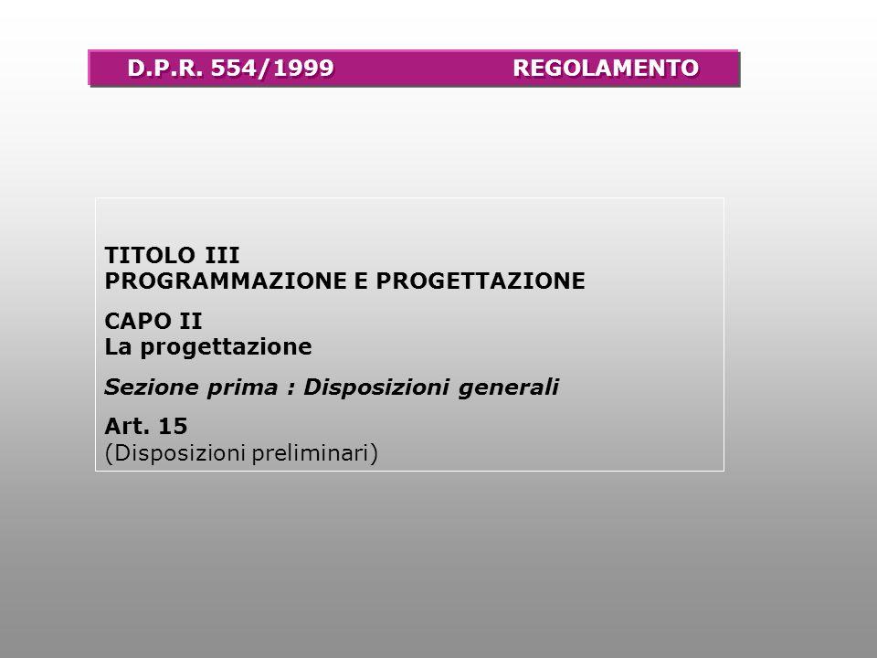 D.P.R. 554/1999 REGOLAMENTO TITOLO III PROGRAMMAZIONE E PROGETTAZIONE CAPO II La progettazione.