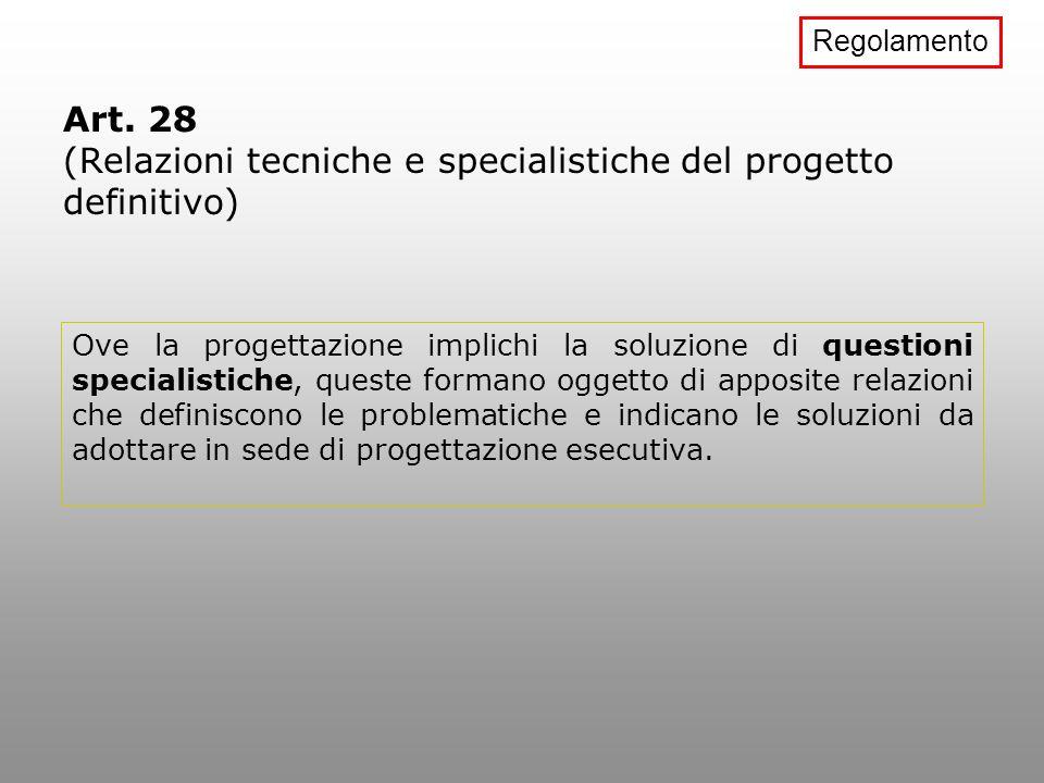 Art. 28 (Relazioni tecniche e specialistiche del progetto definitivo)