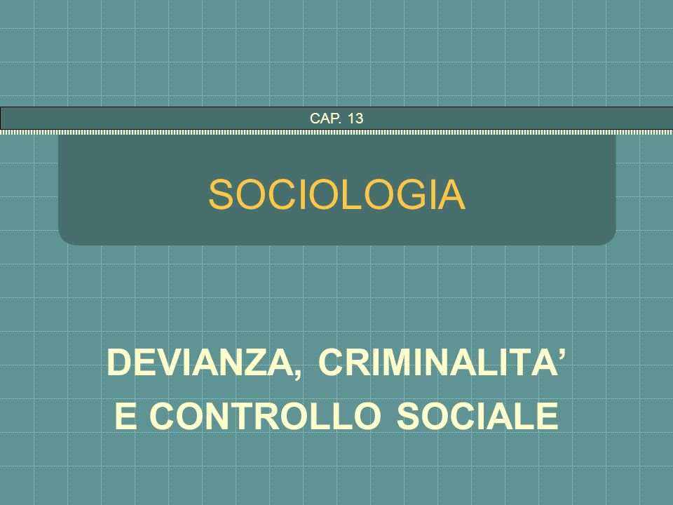 DEVIANZA, CRIMINALITA' E CONTROLLO SOCIALE