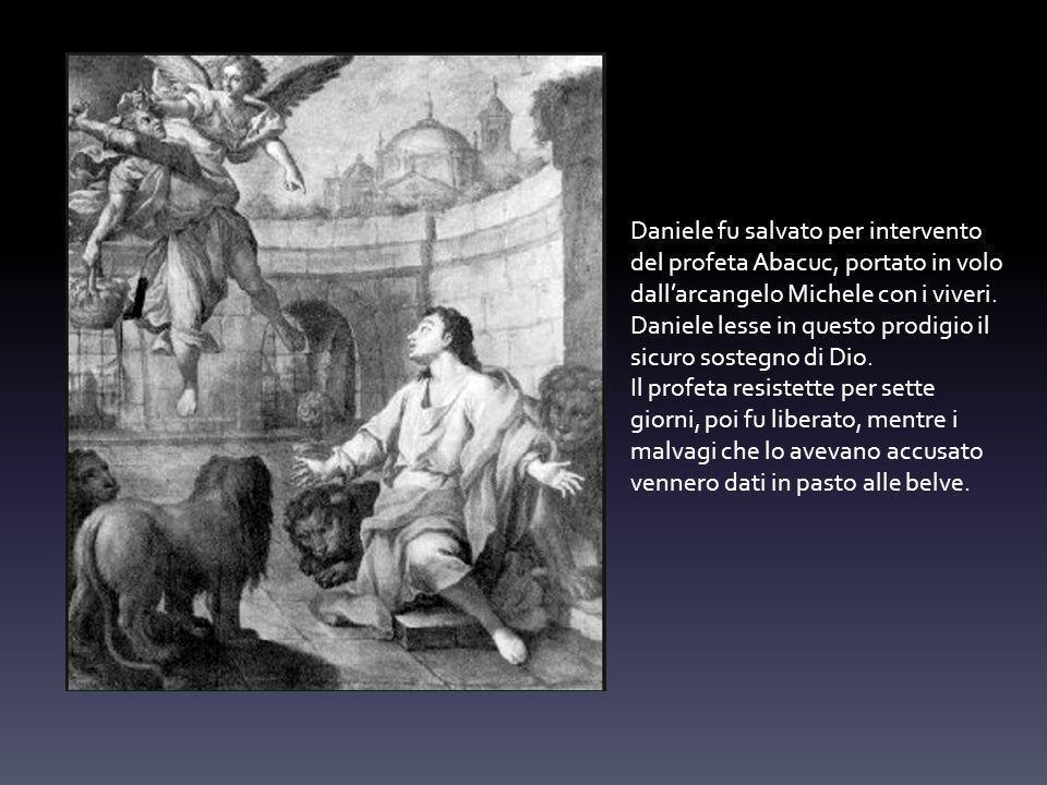 Daniele fu salvato per intervento del profeta Abacuc, portato in volo dall'arcangelo Michele con i viveri.
