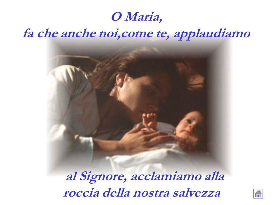 O Maria, fa che anche noi,come te, applaudiamo