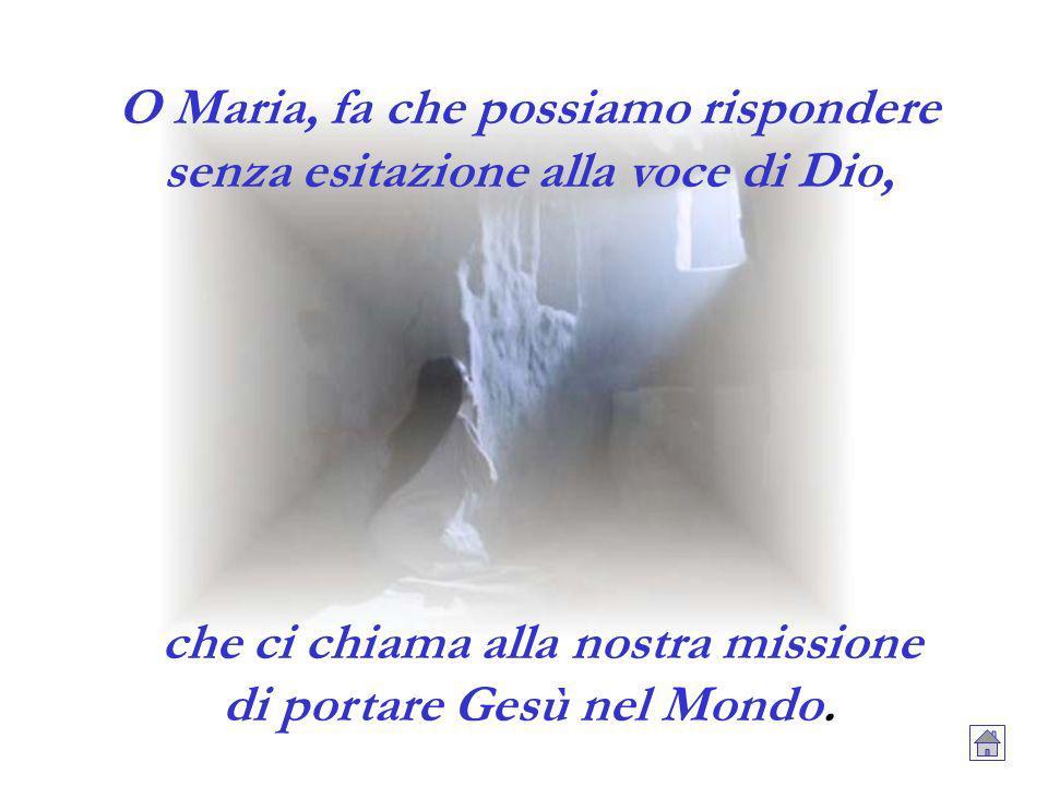 O Maria, fa che possiamo rispondere senza esitazione alla voce di Dio,