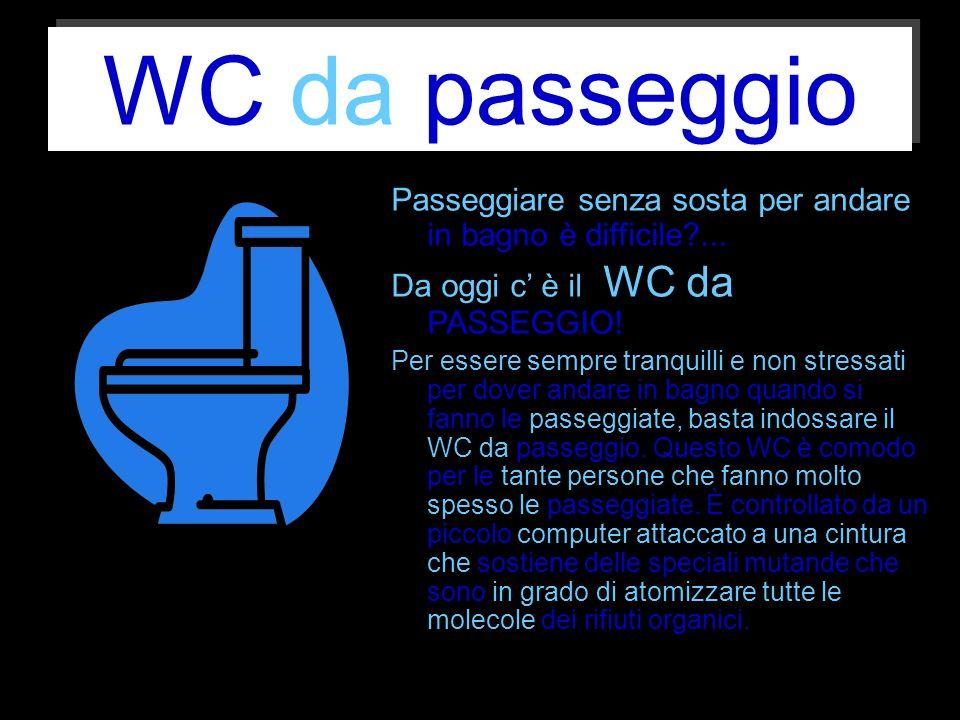 WC da passeggio Passeggiare senza sosta per andare in bagno è difficile ... Da oggi c' è il WC da PASSEGGIO!