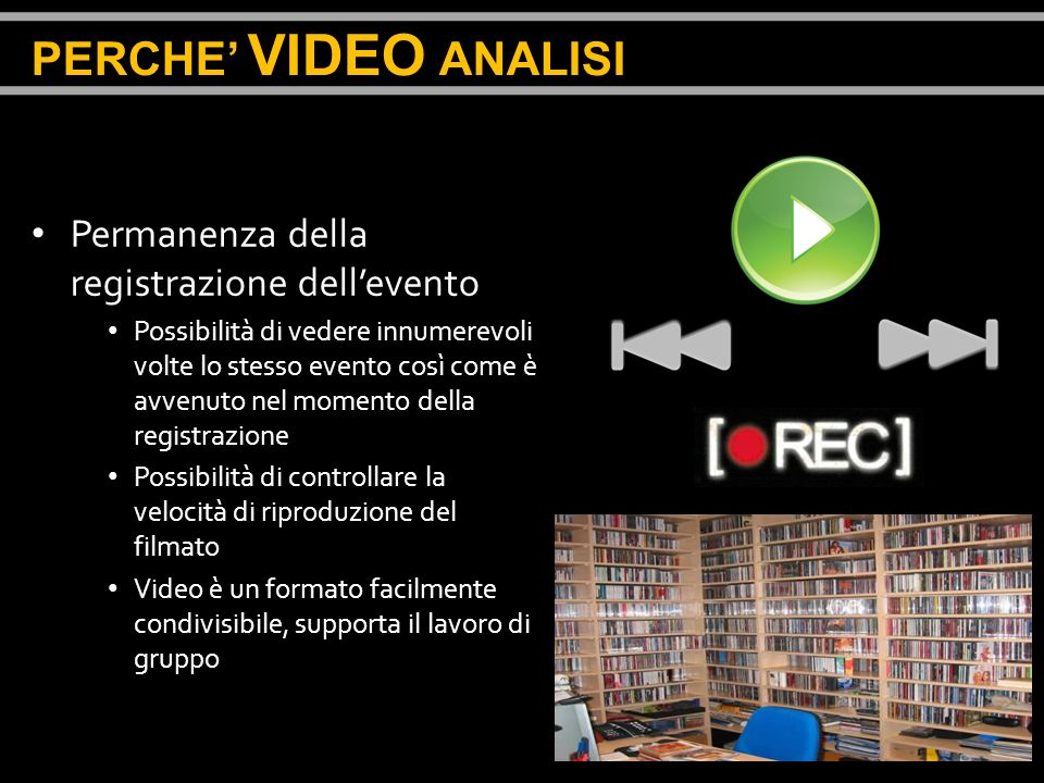 PERCHE' VIDEO ANALISI Permanenza della registrazione dell'evento