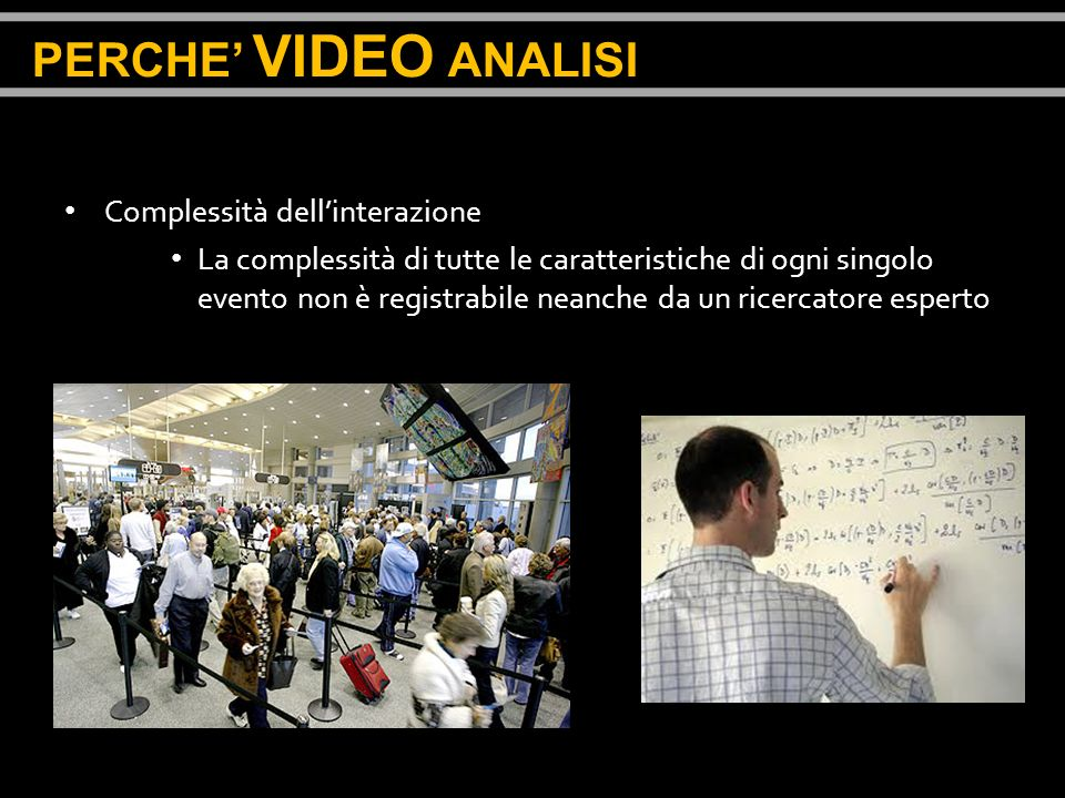 PERCHE' VIDEO ANALISI Complessità dell'interazione