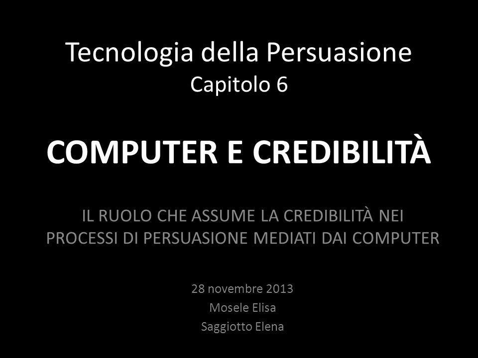 Tecnologia della Persuasione Capitolo 6 COMPUTER E CREDIBILITÀ