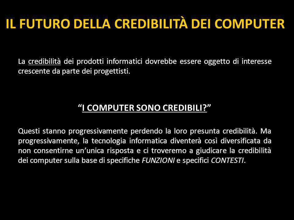 IL FUTURO DELLA CREDIBILITÀ DEI COMPUTER I COMPUTER SONO CREDIBILI