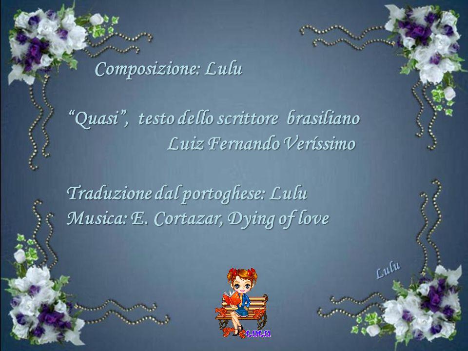Composizione: Lulu Quasi , testo dello scrittore brasiliano. Luiz Fernando Veríssimo. Traduzione dal portoghese: Lulu.