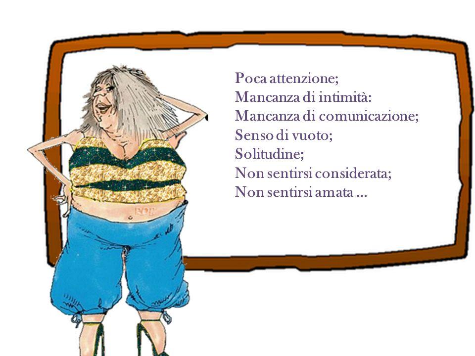 Poca attenzione; Mancanza di intimità: Mancanza di comunicazione; Senso di vuoto; Solitudine; Non sentirsi considerata;