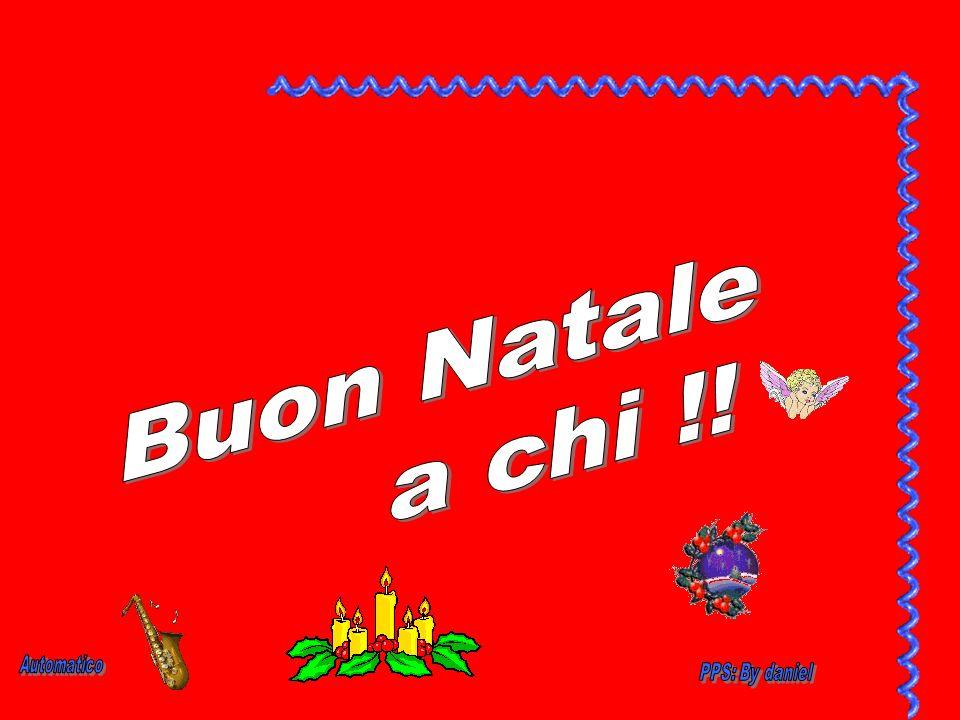 Buon Natale a chi !! Automatico PPS: By daniel