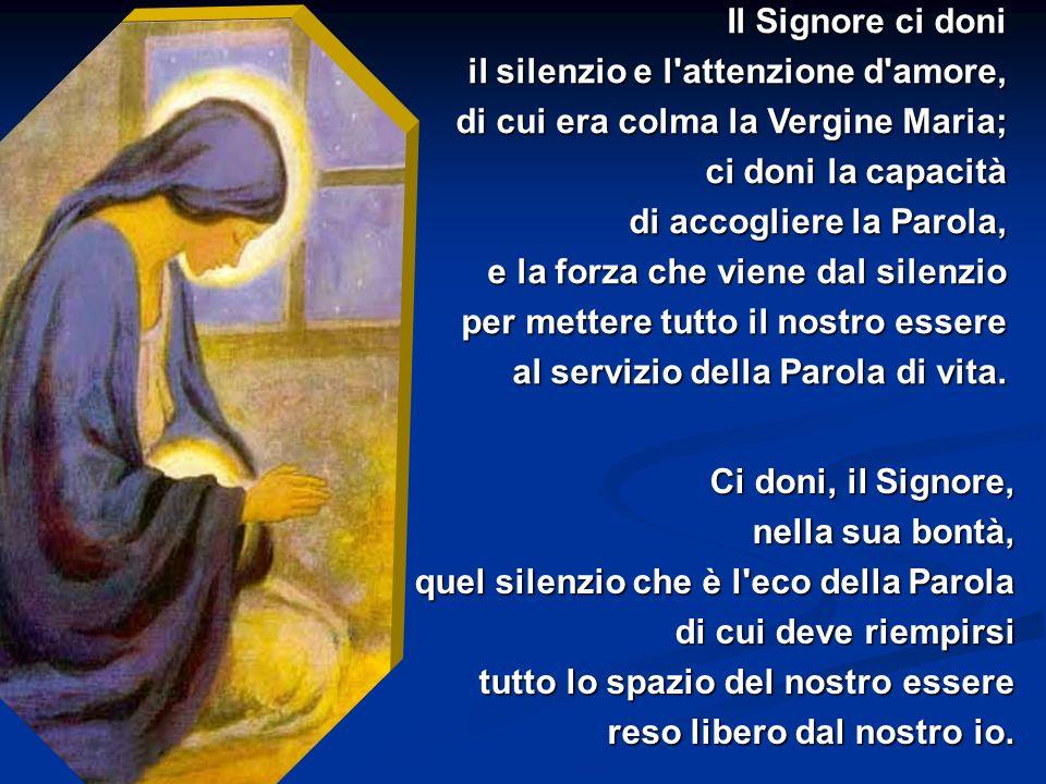Il Signore ci doni il silenzio e l attenzione d amore, di cui era colma la Vergine Maria; ci doni la capacità di accogliere la Parola,