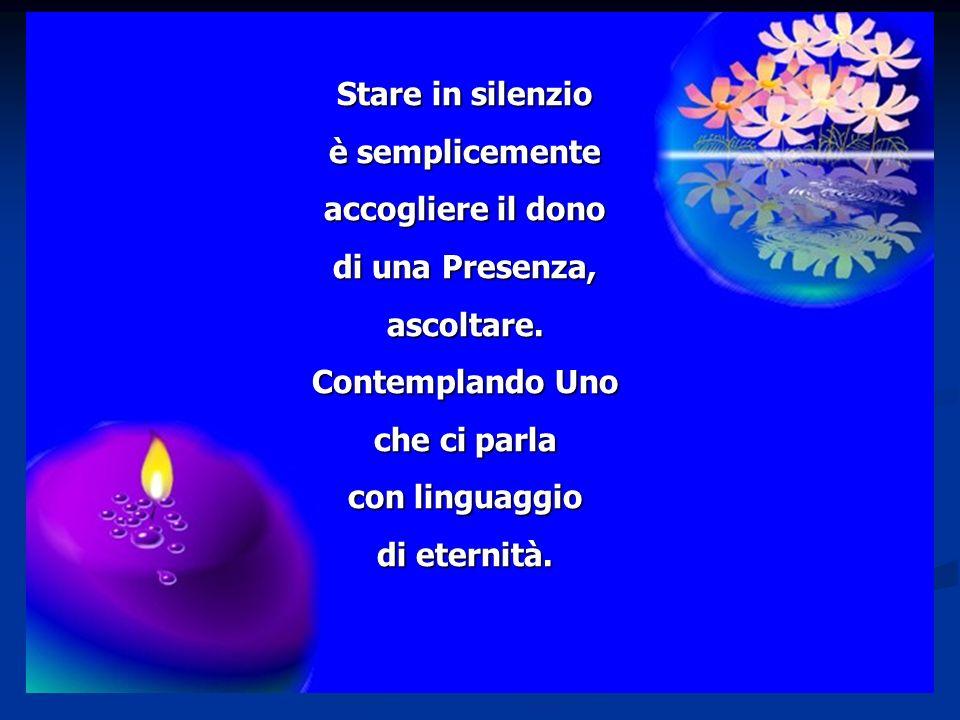 Stare in silenzio è semplicemente. accogliere il dono. di una Presenza, ascoltare. Contemplando Uno.