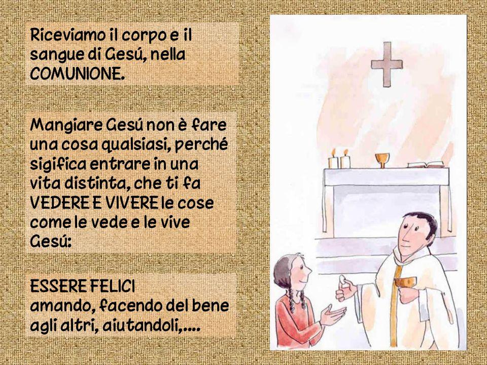 Riceviamo il corpo e il sangue di Gesú, nella COMUNIONE.