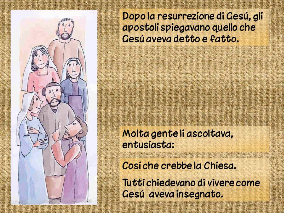 Dopo la resurrezione di Gesú, gli apostoli spiegavano quello che Gesú aveva detto e fatto.