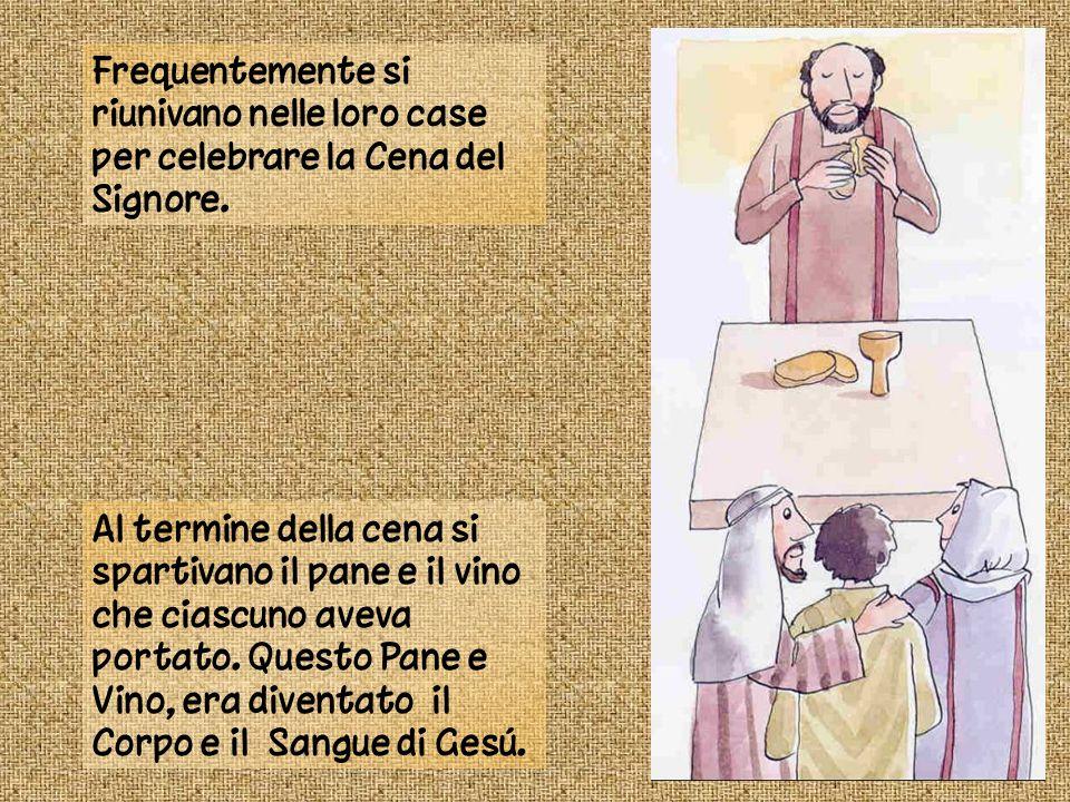 Frequentemente si riunivano nelle loro case per celebrare la Cena del Signore.