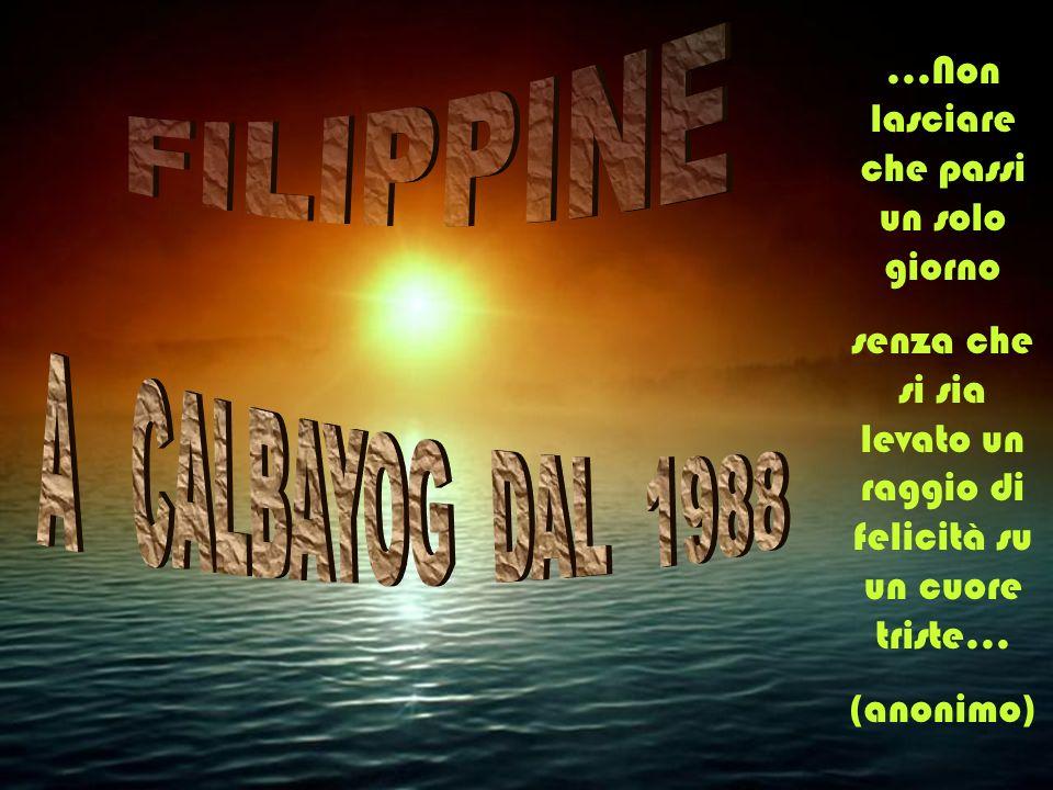 FILIPPINE A CALBAYOG DAL 1988 ...Non lasciare che passi un solo giorno