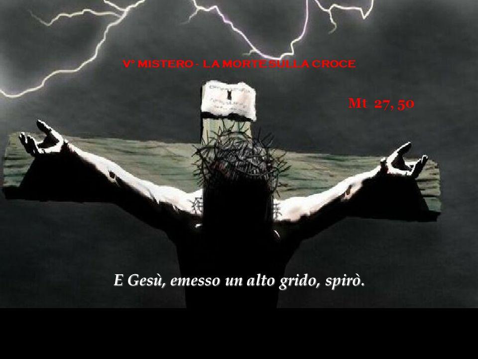 V° MISTERO - LA MORTE SULLA CROCE E Gesù, emesso un alto grido, spirò.