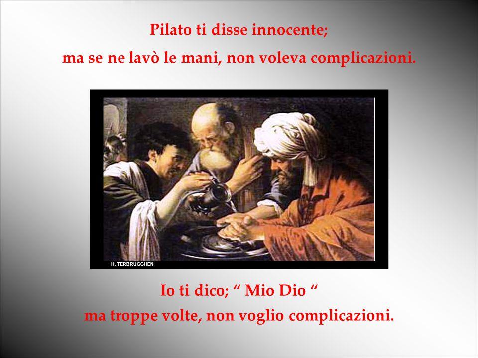 Pilato ti disse innocente;