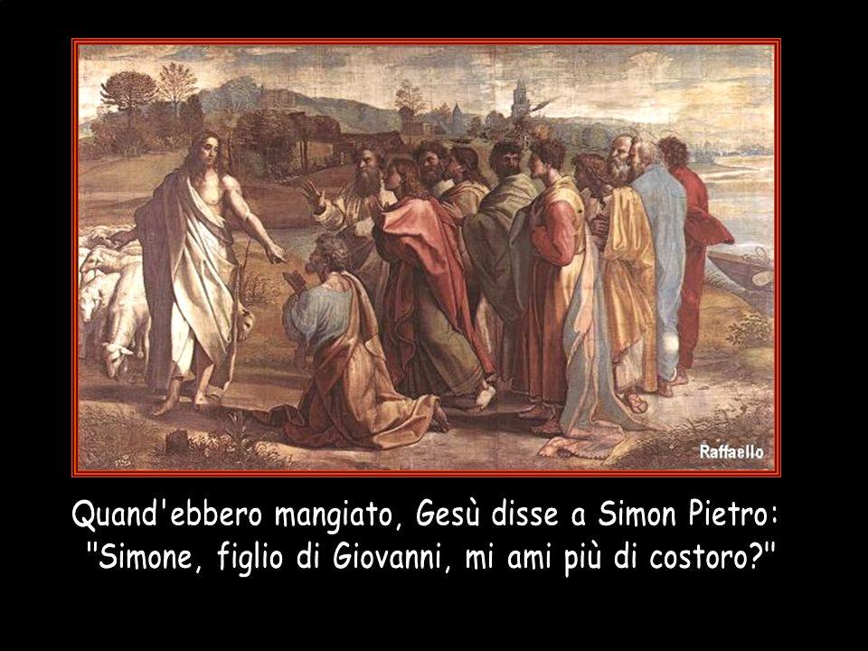 Quand ebbero mangiato, Gesù disse a Simon Pietro: