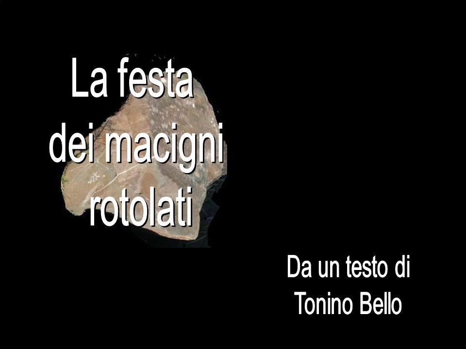 La festa dei macigni rotolati Da un testo di Tonino Bello