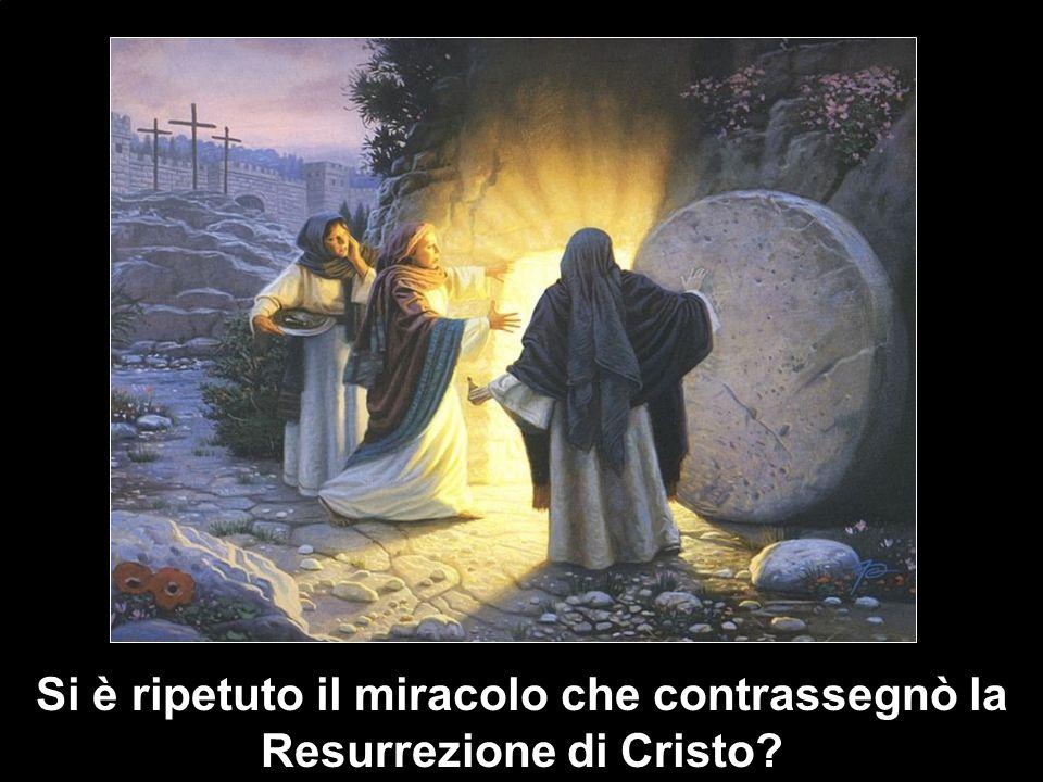 Si è ripetuto il miracolo che contrassegnò la Resurrezione di Cristo
