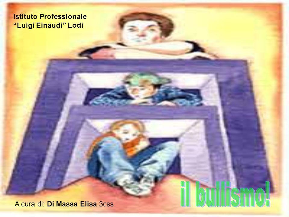 il bullismo! Istituto Professionale Luigi Einaudi Lodi